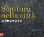 Scultura nella Città Progetti per Milano, Catalogo della Mostra al Palazzo della Permanente, Milano 2009